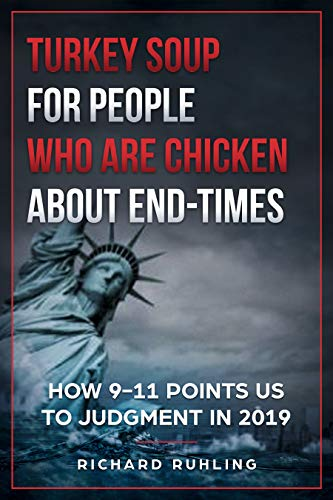 Turkey Soup for People who are Chicken about End-Times: How 9-11 Points US to Judgment in 2019 (White Horse Series) by [Ruhling, Richard]
