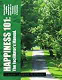 Happiness 101: A how-to guide in positive psychology for people who are depressed, languishing, or flourishing. the Facilitator's Manual, Louise Lambert, 1441588736