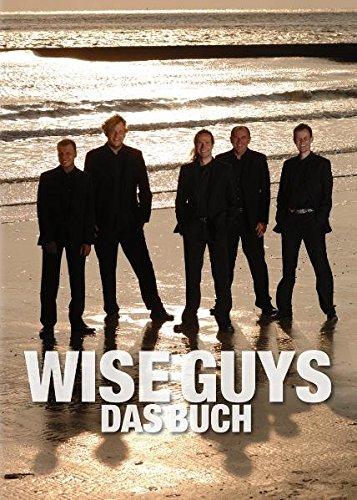 Wise Guys Das Buch: Die Erfolgstory einer der erfolgreichsten A-cappella-Gruppen der Welt