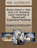 Brown V. New York U. S. Supreme Court Transcript of Record with Supporting Pleadings, Ronald Podolsky, 1270508253