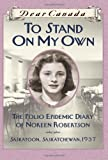 To Stand on My Own: The Polio Epidemic Diary of Noreen Robertson (Dear Canada)