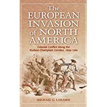 The European Invasion of North America: Colonial Conflict Along the Hudson-Champlain Corridor, 1609–1760