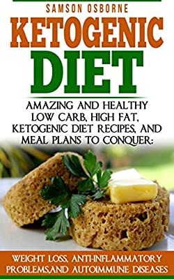 Ketogenic Diet: Amazing And Healthy - Low Carb, High Fat, Ketogenic Diet Recipes (Rapid Weight Loss, No Diet Weight Loss, Celiac Disease, High Fat Diet, ... Sports Diet, Low Carb Weight Loss)