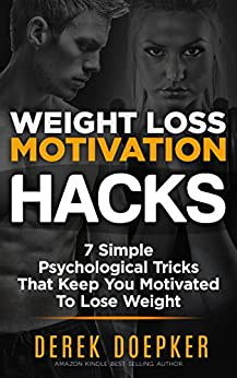 Weight Loss Motivation Hacks: 7 Psychological Tricks That Keep You Motivated To Lose Weight by [Doepker, Derek]
