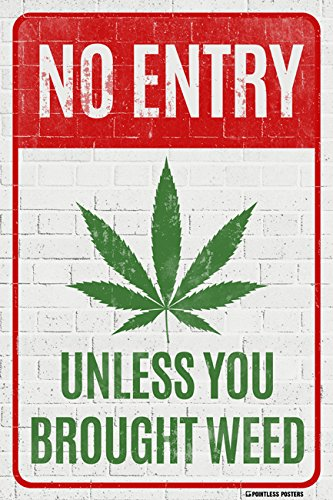 No Entry Unless You Brought Weed Poster