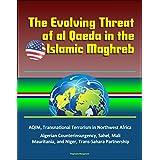 The Evolving Threat of al Qaeda in the Islamic Maghreb - AQIM, Transnational Terrorism in Northwest Africa, Algerian Counterinsurgency, Sahel, Mali, Mauritania, and Niger, Trans-Sahara Partnership
