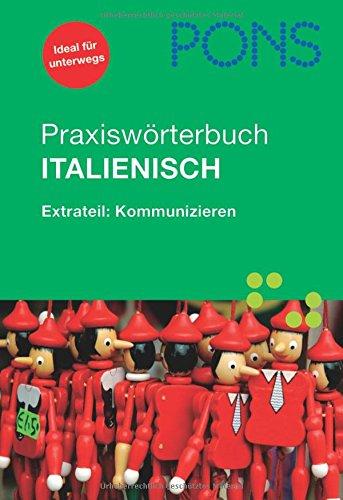 PONS Praxiswörterbuch Italienisch: Extrateil: Kommunizieren. Italienisch-Deutsch/Deutsch-Italienisch. Rund 30.000 Stichwörter und Wendungen. Mit Sprachführer