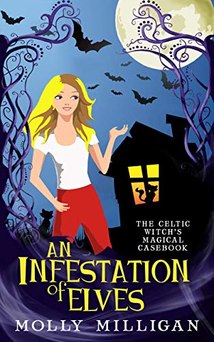 An Infestation of Elves (The Celtic Witch's Magical Casebook Book 1) by [Milligan, Molly]