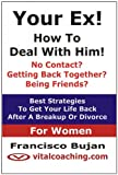 Your Ex! - How to Deal with Him! - for Women, Francisco Bujan, 1466409444