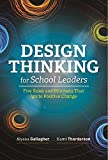 #4: Design Thinking for School Leaders: Five Roles and Mindsets That Ignite Positive Change