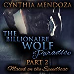 Mated on the Speedboat: The Billionaire Wolf Paradise, Part 2 | Cynthia Mendoza