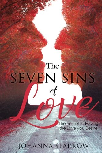 Download The Seven Sins of Love: The secret to having the love you desire PDF