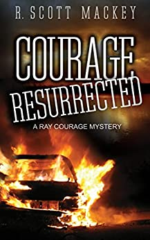 Courage Resurrected: A Ray Courage Mystery (Ray Courage Private Investigator Series Book 3) by [Mackey, R. Scott]