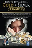 How To Buy And Sell Gold & Silver PRIVATELY: Must Know Strategies To Keep Your Portfolio Private, Stay In The IRS's Good Graces, Know Your Tax ... Avoice Other Forms Of Metals Like The Plague