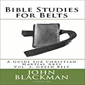 Bible Studies for Belts: A Guide for Christian Martial Arts, Vol. 2: Green Belt | John Blackman