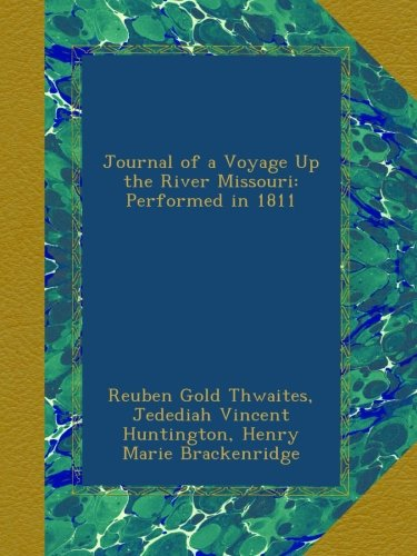Journal of a Voyage Up the River Missouri: Performed in 1811 ebook
