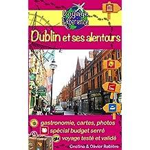 Dublin et alentours: Découvrez cette capitale dynamique, pleine de charme, d'histoire et sa belle région! (Voyage Experience t. 7) (French Edition)