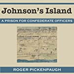Johnson's Island: A Prison for Confederate Officers: Civil War in the North Series | Roger Pickenpaugh