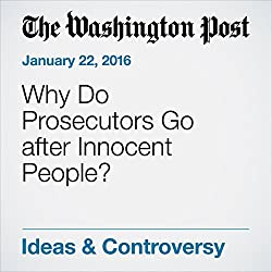 Why Do Prosecutors Go after Innocent People?