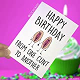 Funny Birthday Cards, C*nt Cards, Swearing Cards, Joke Cards, Happy Birthday From One C*nt To Another, Crude, Joke, Best Friend PC169