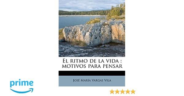 El ritmo de la vida: motivos para pensar (Spanish Edition): José María Vargas Vila: 9781178517378: Amazon.com: Books
