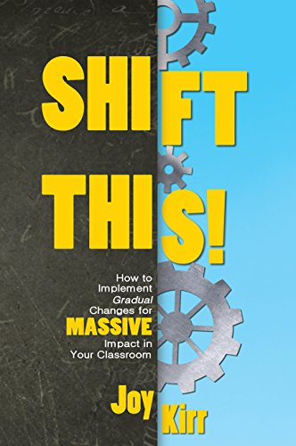 Shift This!: How to Implement Gradual Changes for MASSIVE Impact in Your Classroom by [Kirr, Joy]