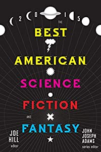 The Best American Science Fiction and Fantasy 2015 (The Best American Series)