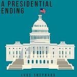 A Presidential Ending | Luke Shephard