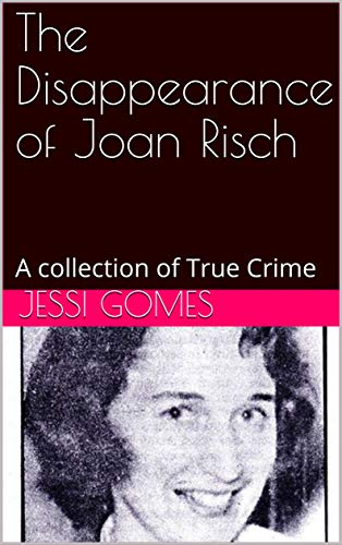 Joan Risch: A collection of True Crime ()