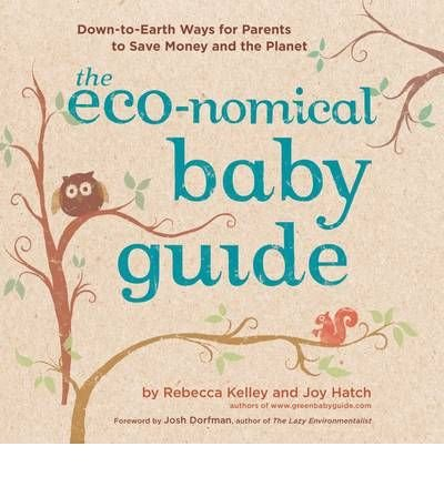 [ The Eco-Nomical Baby Guide: Down-To-Earth Ways for Parents to Save Money and the Planet [ THE ECO-NOMICAL BABY GUIDE: DOWN-TO-EARTH WAYS FOR PARENTS TO SAVE MONEY AND THE PLANET (Economical Baby Guide)