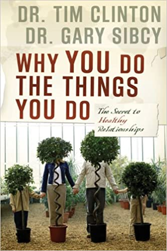 Why You Do the Things You Do: The Secret to Healthy Relationships