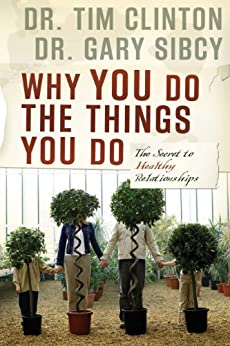 Why You Do the Things You Do: The Secret to Healthy Relationships by [Clinton, Tim, Sibcy, Gary]