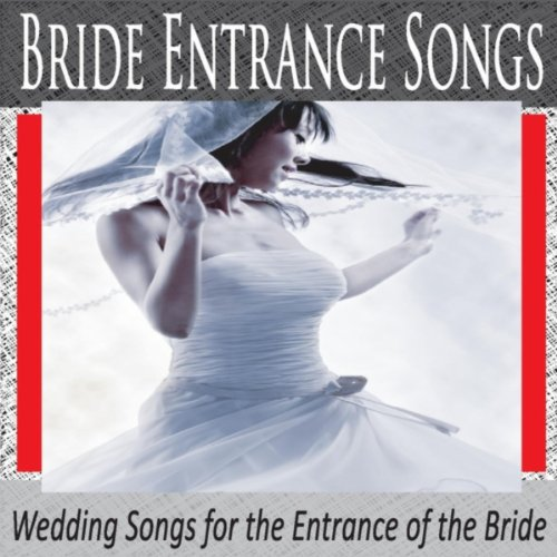 Wedding Entrance Songs For Bridal Party: Bride Entrance Songs: Wedding Songs For The Entrance Of