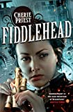 Fiddlehead by Cherie Priest front cover