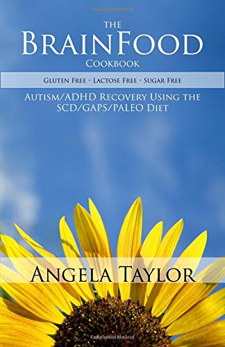The BrainFood Cookbook - Autism & ADD Recovery Using the SCD/GAPS/PALEO Diet