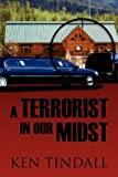 A Terrorist in Our Midst, Ken Tindall, 1432780522