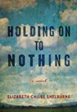 "Elizabeth Chiles Shelburne, ""Holding Onto Nothing"" (Blair, 2019)"