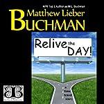 Relive the Day! | Matthew Lieber Buchman