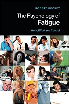 Book The Psychology of Fatigue: Work, Effort and Control by Robert Hockey (18-Dec-2014)