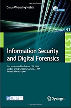 Book Information Security and Digital Forensics: First International Conference, ISDF 2009, London, United Kingdom, September 7-9, 2009, Revised Selected ... and Telecommunications Engineering)