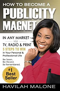How to Become a PUBLICITY MAGNET In Any Market via TV, Radio & Print by [Malone, Havilah]