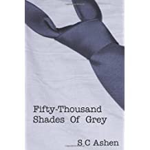 Fifty-Thousand Shades Of Grey: A Parody of Fifty Shades of Grey
