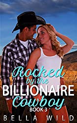 Rocked by the Billionaire Cowboy (Alpha Billionaire Short Reads Romance Book 3)