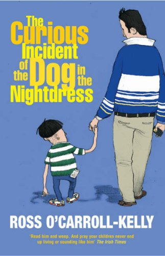 The Curious Incident of the Dog in the Nightdress (Ross Ocarroll-Kelly) Ross OCarroll-Kelly