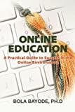 Online Education: A Practical Guide to Success in the Online Environment by Dr. Bola Bayode (2012-08-22)