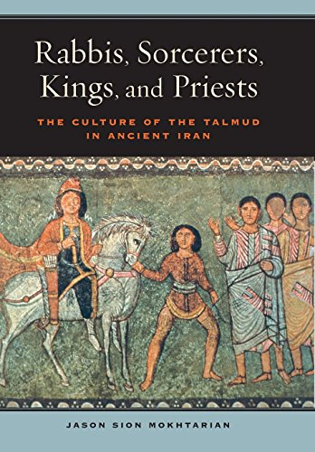 Rabbis, Sorcerers, Kings, and Priests: The Culture of the Talmud in Ancient Iran (S. Mark Taper Foundation Book in Jewis
