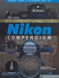 The New Nikon Compendium: Cameras, Lenses & Accessories since 1917 (A Lark Photography Book)