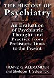The History of Psychiatry, Franz Gabriel Alexander and Sheldon T. Selesnick, 1568217544