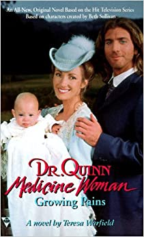 Dr. Quinn Medicine Woman: Growing Pains by Teresa Warfield (1998-05-01)