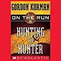 Hunting the Hunter: On the Run, Chase 6 Audiobook by Gordon Korman Narrated by Ben Rameaka